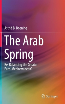The Arab Spring : Re-Balancing the Greater Euro-Mediterranean?, Hardback Book