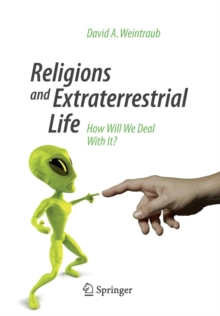 Religions and Extraterrestrial Life : How Will We Deal With It?, Paperback / softback Book