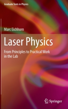 Laser Physics : From Principles to Practical Work in the Lab, Hardback Book
