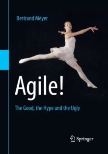 Agile! : The Good, the Hype and the Ugly, Paperback Book