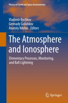 The Atmosphere and Ionosphere : Elementary Processes, Monitoring, and Ball Lightning, Hardback Book