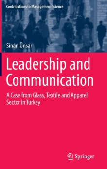 Leadership and Communication : A Case from Glass, Textile and Apparel Sector in Turkey, Hardback Book