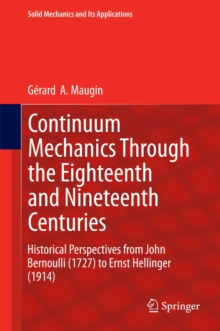Continuum Mechanics Through the Eighteenth and Nineteenth Centuries : Historical Perspectives from John Bernoulli (1727) to Ernst Hellinger (1914), Hardback Book