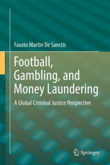 Football, Gambling, and Money Laundering : A Global Criminal Justice Perspective, Paperback / softback Book