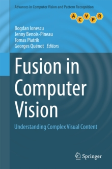 Fusion in Computer Vision : Understanding Complex Visual Content, Hardback Book