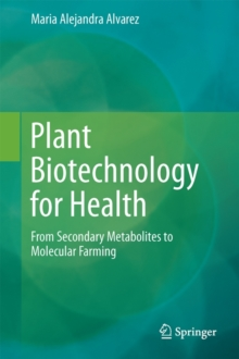 Plant Biotechnology for Health : From Secondary Metabolites to Molecular Farming, Hardback Book
