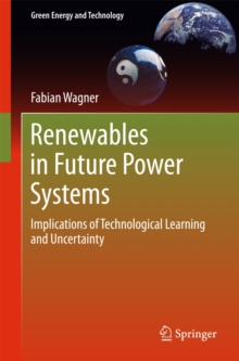 Renewables in Future Power Systems : Implications of Technological Learning and Uncertainty, Hardback Book