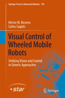 Visual Control of Wheeled Mobile Robots : Unifying Vision and Control in Generic Approaches, Hardback Book