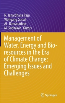 Management of Water, Energy and Bio-Resources in the Era of Climate Change: Emerging Issues and Challenges, Hardback Book