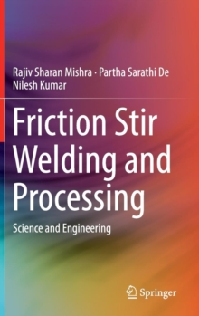 Friction Stir Welding and Processing : Science and Engineering, Hardback Book