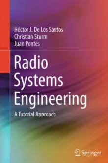 Radio Systems Engineering : A Tutorial Approach