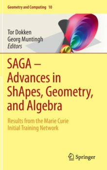 Saga - Advances in Shapes, Geometry, and Algebra : Results from the Marie Curie Initial Training Network, Hardback Book