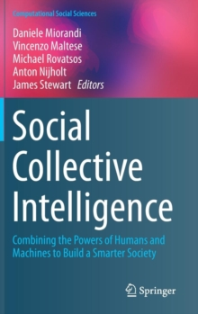 Social Collective Intelligence : Combining the Powers of Humans and Machines to Build a Smarter Society, Hardback Book