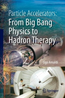 Particle Accelerators: From Big Bang Physics to Hadron Therapy, Paperback / softback Book
