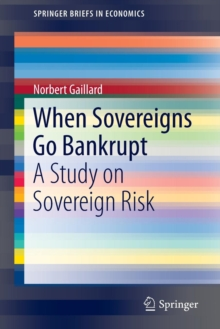 When Sovereigns Go Bankrupt : A Study on Sovereign Risk, Paperback / softback Book