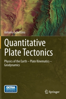 Quantitative Plate Tectonics : Physics of the Earth - Plate Kinematics - Geodynamics, Hardback Book