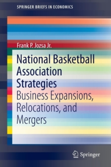 National Basketball Association Strategies : Business Expansions, Relocations, and Mergers, Paperback / softback Book