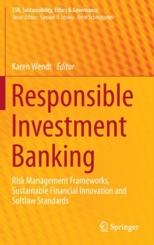 Responsible Investment Banking : Risk Management Frameworks, Sustainable Financial Innovation and Softlaw Standards, Hardback Book