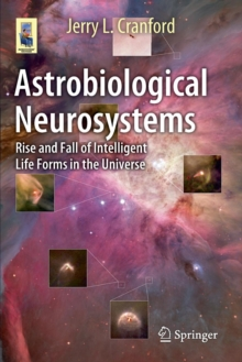 Astrobiological Neurosystems : Rise and Fall of Intelligent Life Forms in the Universe, Paperback / softback Book