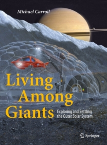 Living Among Giants : Exploring and Settling the Outer Solar System, PDF eBook