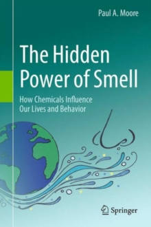 The Hidden Power of Smell : How Chemicals Influence Our Lives and Behavior, Hardback Book