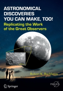 Astronomical Discoveries You Can Make, Too! : Replicating the Work of the Great Observers, Paperback / softback Book