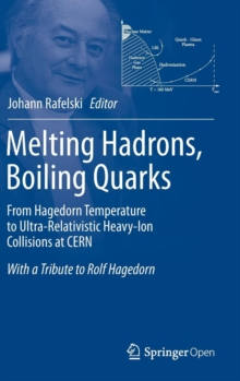 Melting Hadrons, Boiling Quarks - From Hagedorn Temperature to Ultra-Relativistic Heavy-Ion Collisions at CERN : With a Tribute to Rolf Hagedorn, Hardback Book