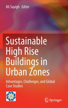 Sustainable High Rise Buildings in Urban Zones : Advantages, Challenges, and Global Case Studies, Hardback Book