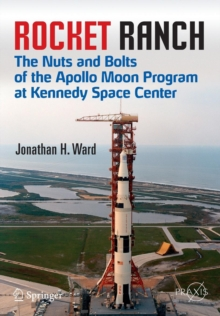 Rocket Ranch : The Nuts and Bolts of the Apollo Moon Program at Kennedy Space Center, Paperback / softback Book