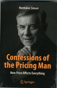 Confessions of the Pricing Man : How Price Affects Everything, Paperback Book