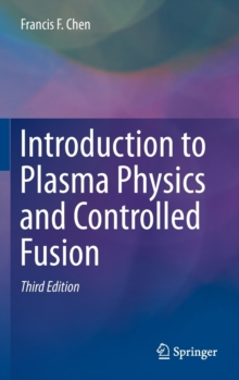 Introduction to Plasma Physics and Controlled Fusion, Hardback Book