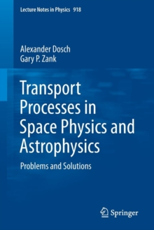 Transport Processes in Space Physics and Astrophysics : Problems and Solutions, Paperback Book