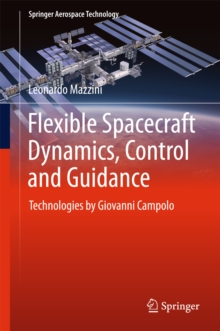 Flexible Spacecraft Dynamics, Control and Guidance : Technologies by Giovanni Campolo, PDF eBook