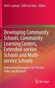 Developing Community Schools, Community Learning Centers, Extended-Service Schools and Multi-Service Schools : International Exemplars for Practice, Policy and Research, Hardback Book
