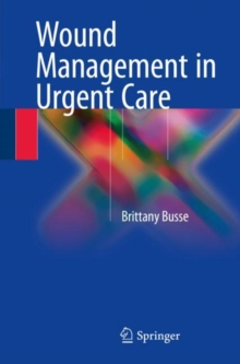 Wound Management in Urgent Care, Paperback / softback Book