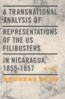 A Transnational Analysis of Representations of the US Filibusters in Nicaragua, 1855-1857, Hardback Book