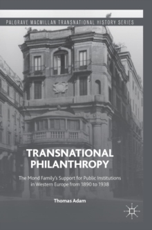 Transnational Philanthropy : The Mond Family's Support for Public Institutions in Western Europe from 1890 to 1938, Hardback Book
