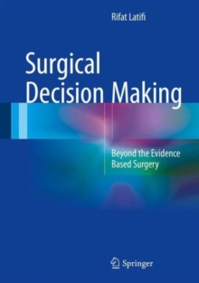 Surgical Decision Making : Beyond the Evidence Based Surgery, Hardback Book