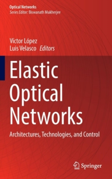Elastic Optical Networks : Architectures, Technologies, and Control, Hardback Book