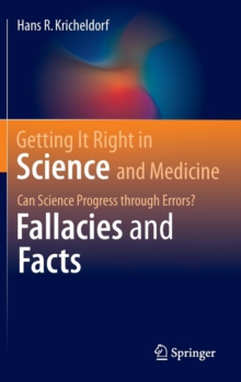 Getting it Right in Science and Medicine : Can Science Progress Through Errors? Fallacies and Facts, Hardback Book