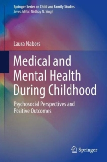 Medical and Mental Health During Childhood : Psychosocial Perspectives and Positive Outcomes, Hardback Book