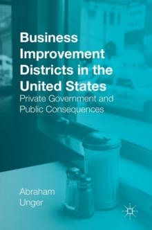 Business Improvement Districts in the United States : Private Government and Public Consequences, Hardback Book