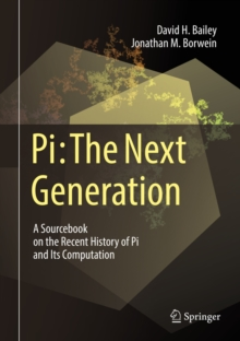 Pi: The Next Generation : A Sourcebook on the Recent History of Pi and Its Computation, PDF eBook