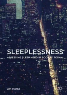 Sleeplessness : Assessing Sleep Need in Society Today, Paperback Book