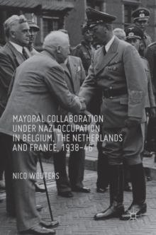 Mayoral Collaboration Under Nazi Occupation in Belgium, the Netherlands and France, 1938-46, Hardback Book