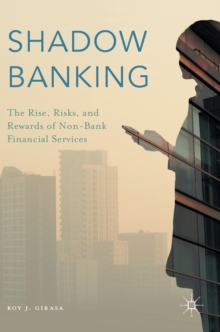 Shadow Banking : The Rise, Risks, and Rewards of Non-Bank Financial Services, Hardback Book