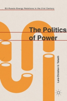 The Politics of Power : EU-Russia Energy Relations in the 21st Century, Hardback Book