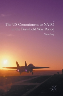 The US Commitment to NATO in the Post-Cold War Period, Hardback Book