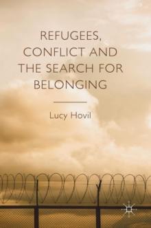 Refugees, Conflict and the Search for Belonging, Hardback Book