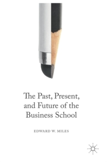 The Past, Present, and Future of the Business School, Hardback Book